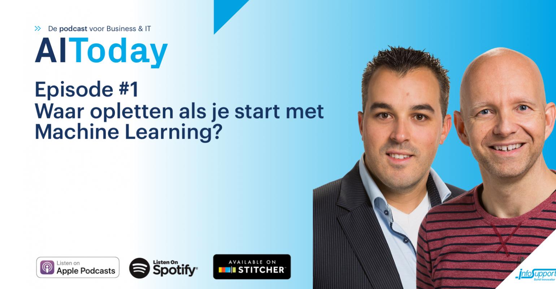 Podcast AIToday Live: Aflevering 1 - Waar moet je op letten als je wilt starten met Machine Learning?